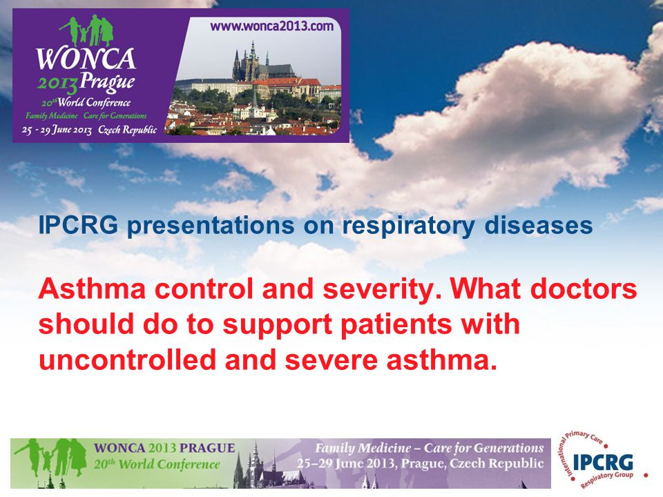 IPCRG presentations on respiratory diseases Asthma control and severity. What doctors should do to support patients with uncontrolled and severe asthma.