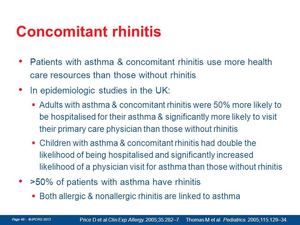 Concomitant rhinitis Patients with asthma & concomitant rhinitis use more health care resources than those without rhinitis.