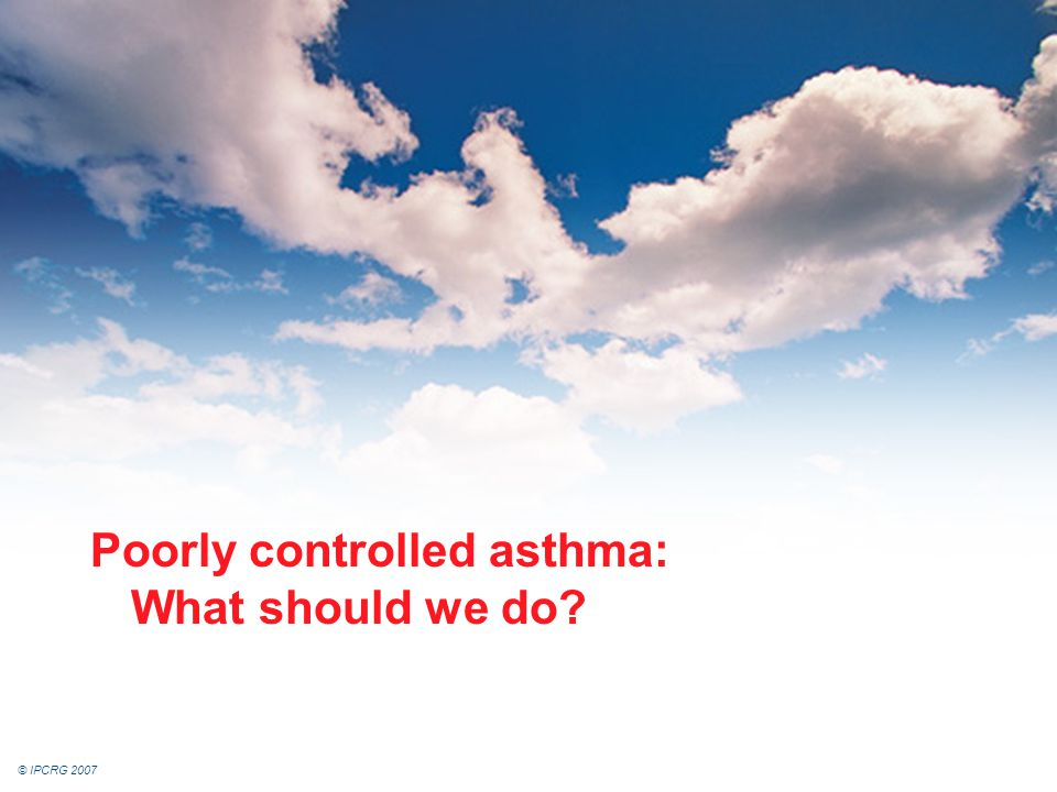 Poorly controlled asthma: What should we do