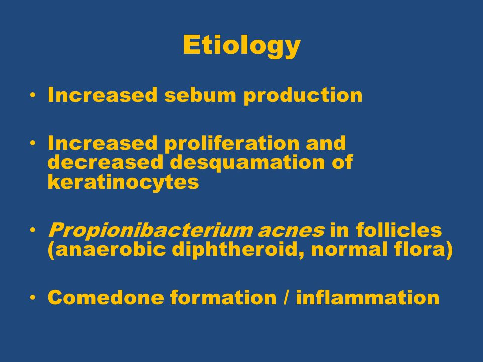 Etiology Increased sebum production