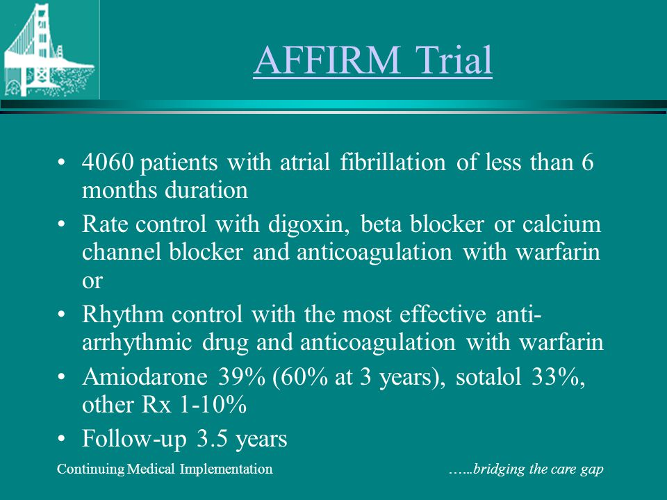 AFFIRM Trial 4060 patients with atrial fibrillation of less than 6 months duration.