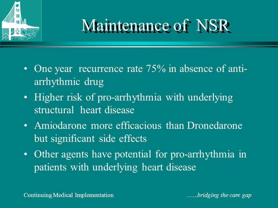 Maintenance of NSR One year recurrence rate 75% in absence of anti-arrhythmic drug.