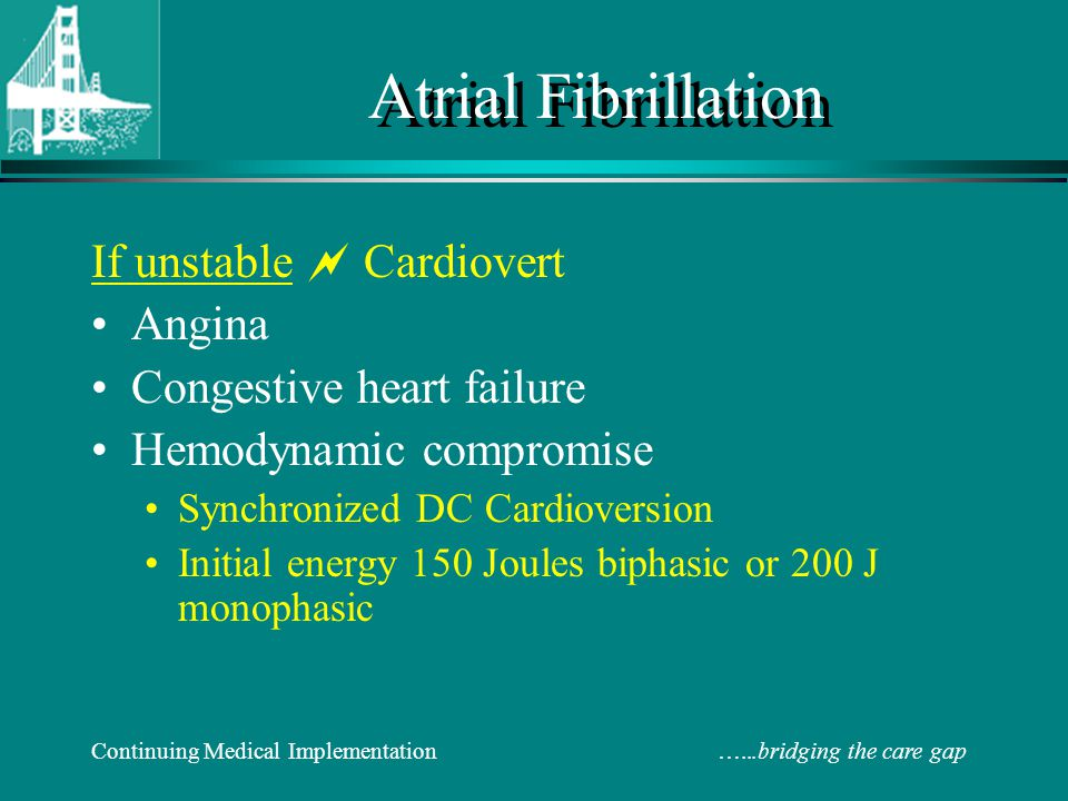 Atrial Fibrillation If unstable  Cardiovert Angina