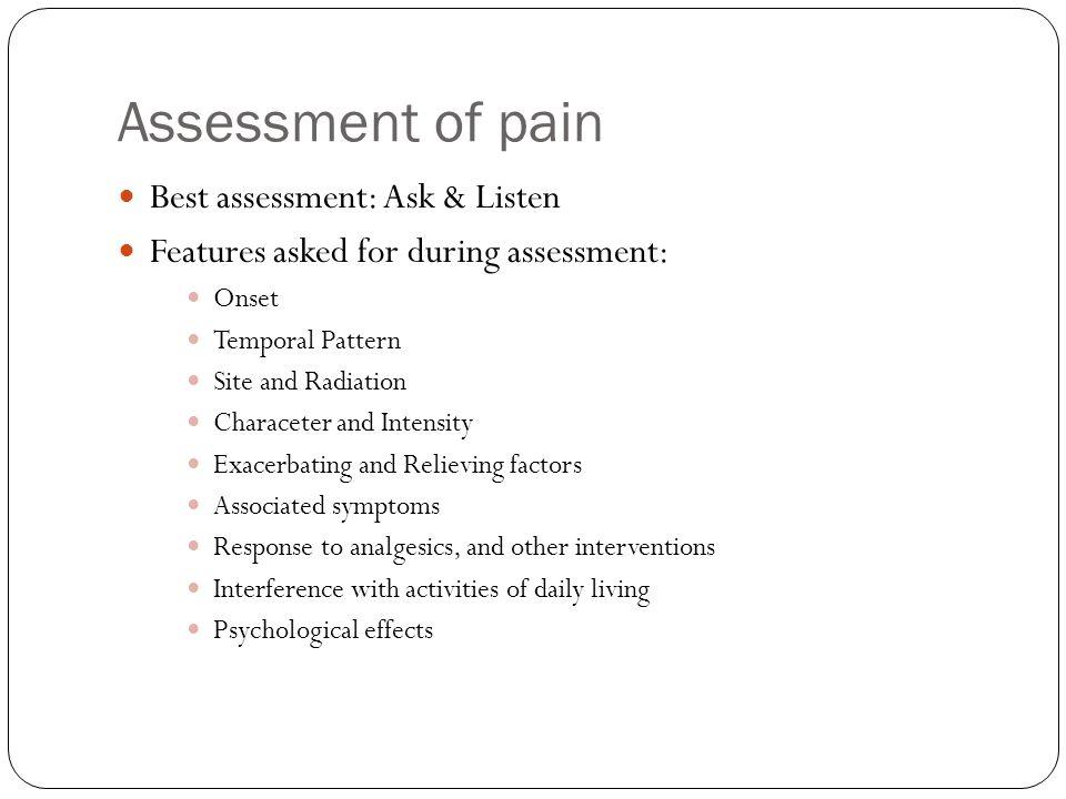 Assessment of pain Best assessment: Ask & Listen