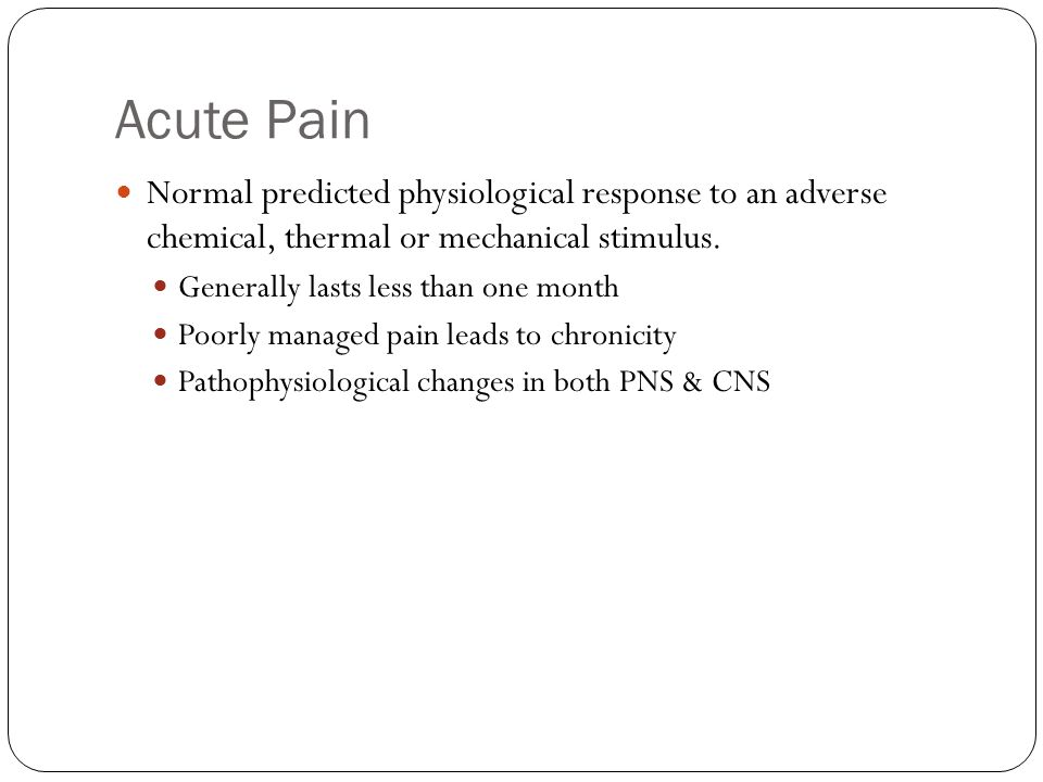 Acute Pain Normal predicted physiological response to an adverse chemical, thermal or mechanical stimulus.