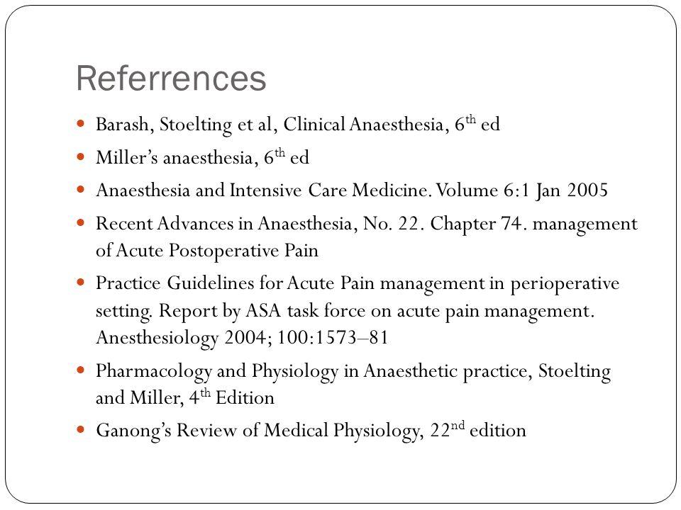 Referrences Barash, Stoelting et al, Clinical Anaesthesia, 6th ed