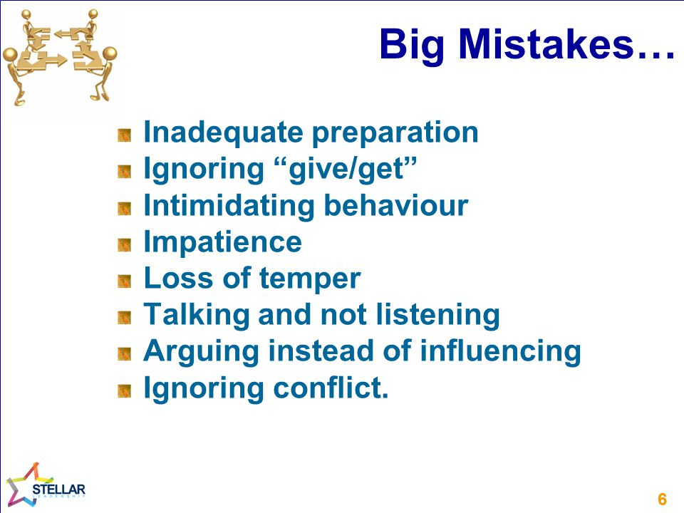 Big Mistakes… Inadequate preparation Ignoring give/get