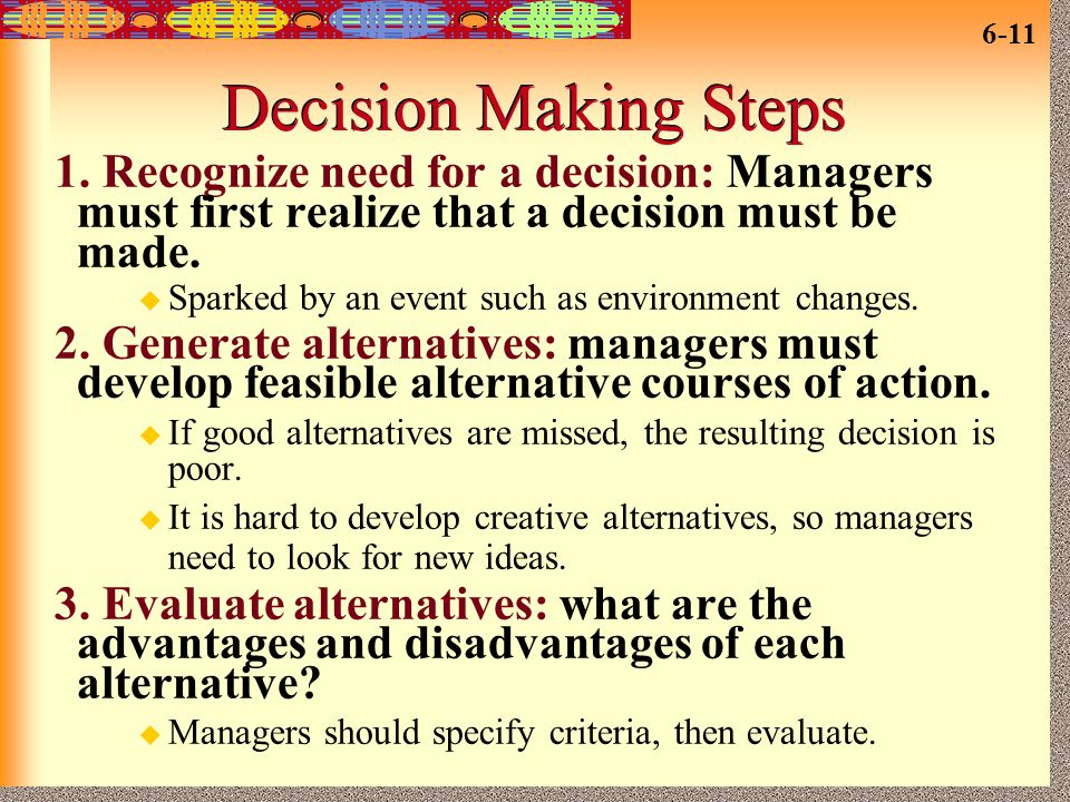 Decision Making Steps 1. Recognize need for a decision: Managers must first realize that a decision must be made.