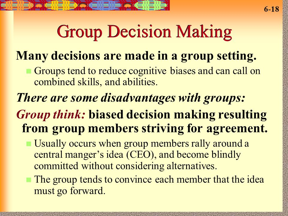 Group Decision Making Many decisions are made in a group setting.