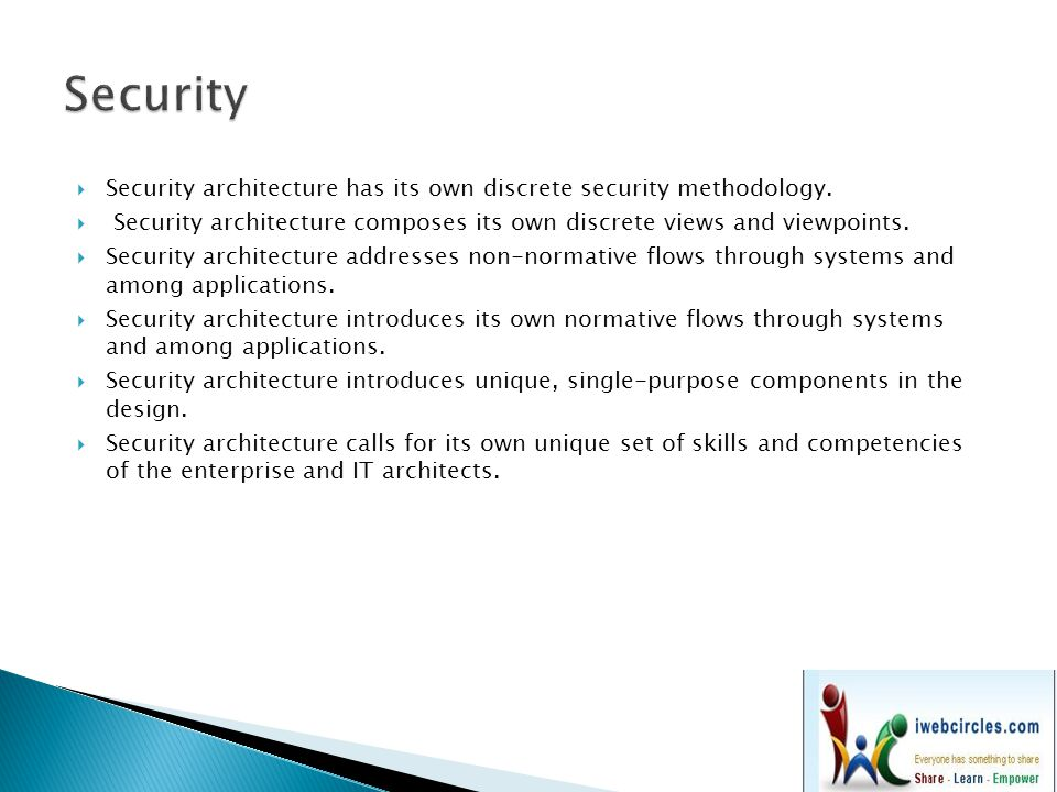 Security Security architecture has its own discrete security methodology. Security architecture composes its own discrete views and viewpoints.