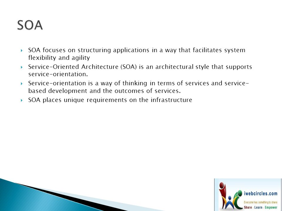 SOA SOA focuses on structuring applications in a way that facilitates system flexibility and agility.