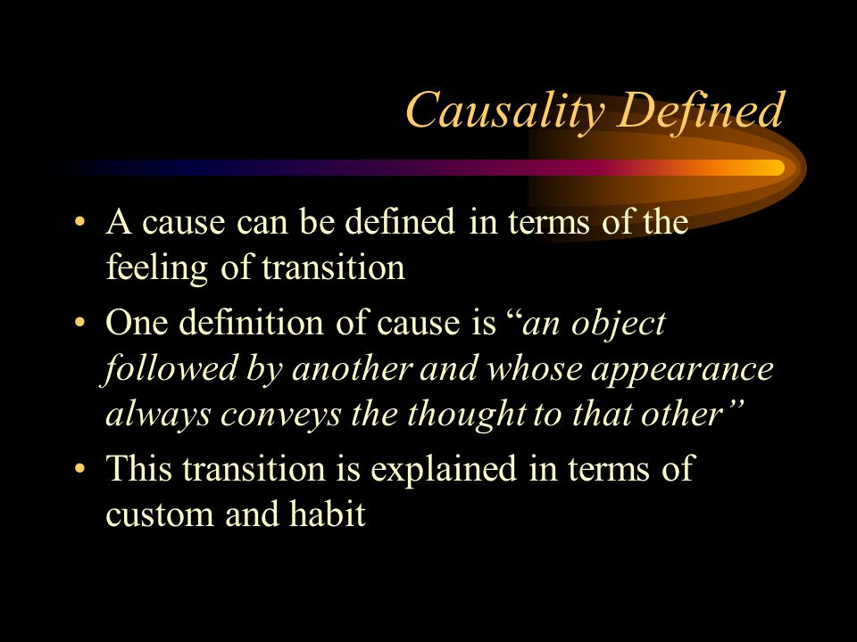 Causality Defined A cause can be defined in terms of the feeling of transition.