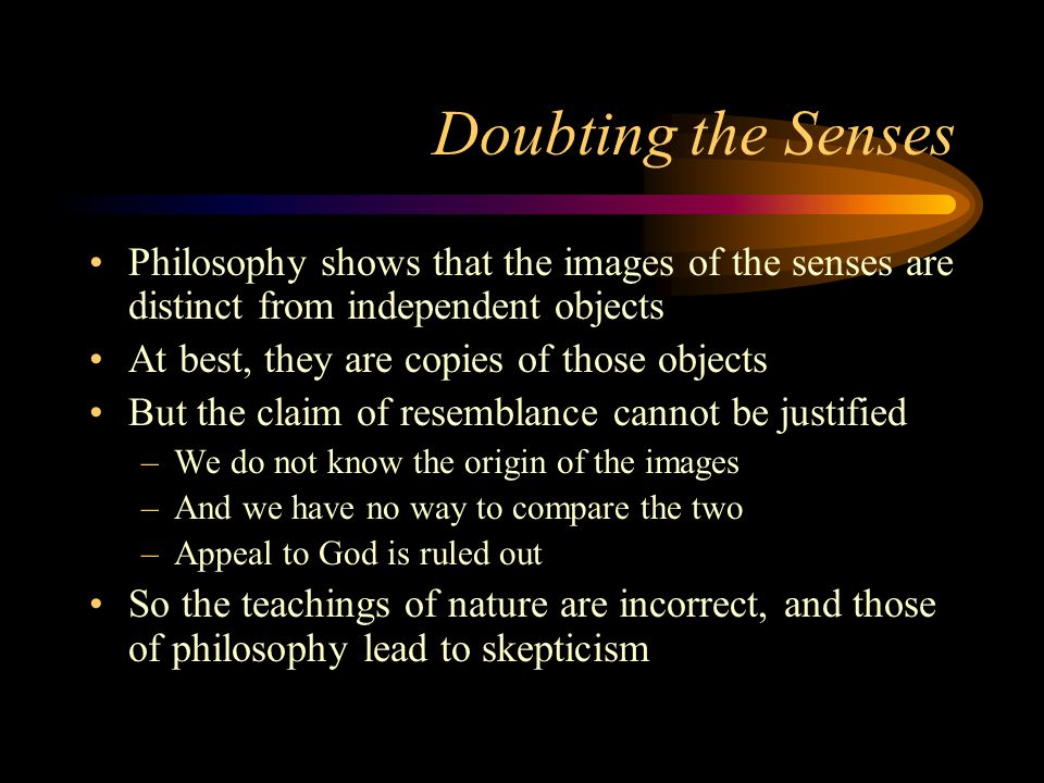 Doubting the Senses Philosophy shows that the images of the senses are distinct from independent objects.