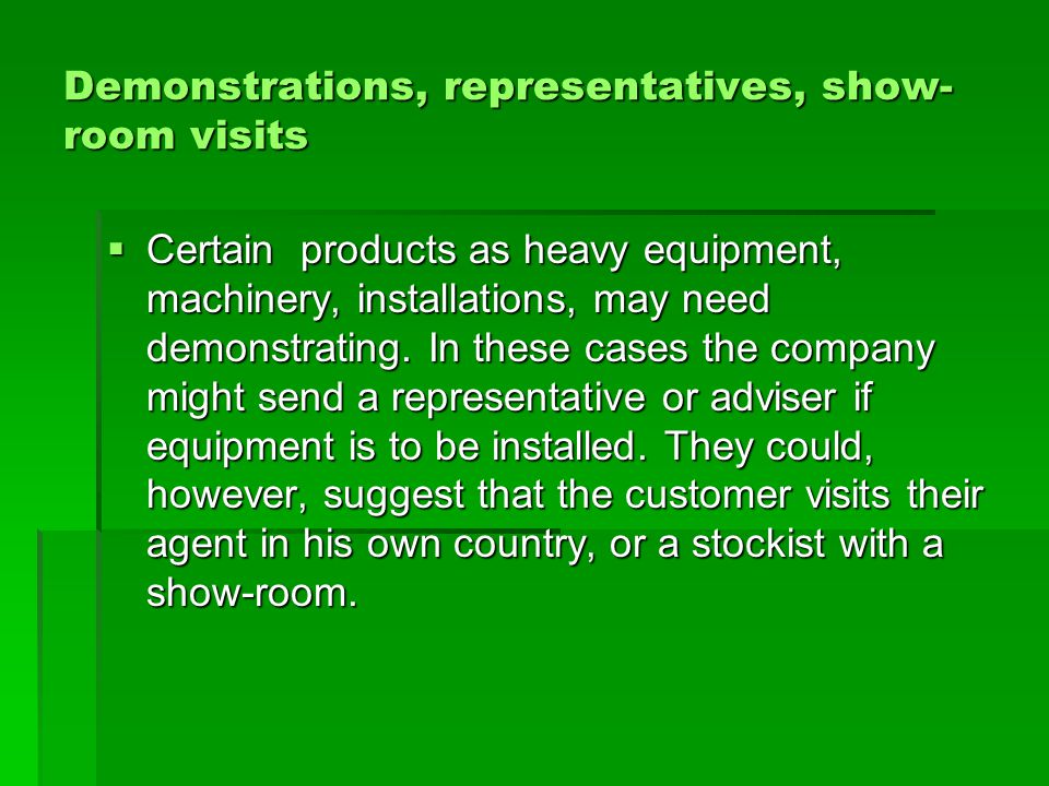 Demonstrations, representatives, show-room visits