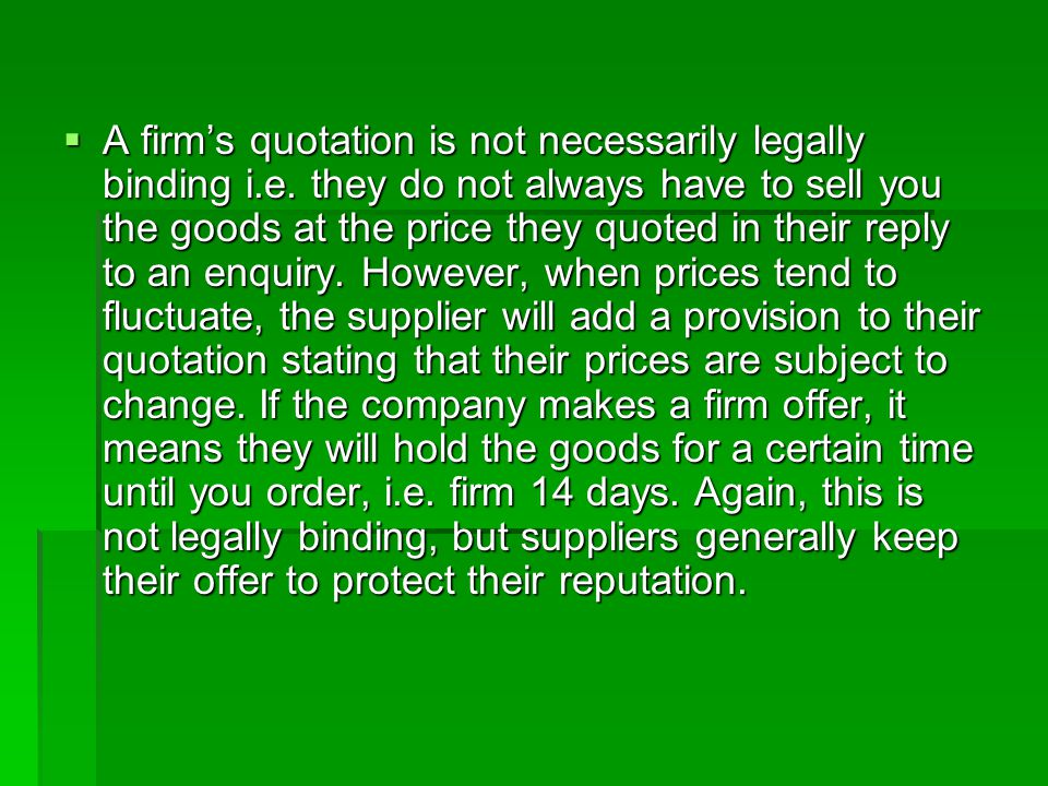 A firm's quotation is not necessarily legally binding i. e