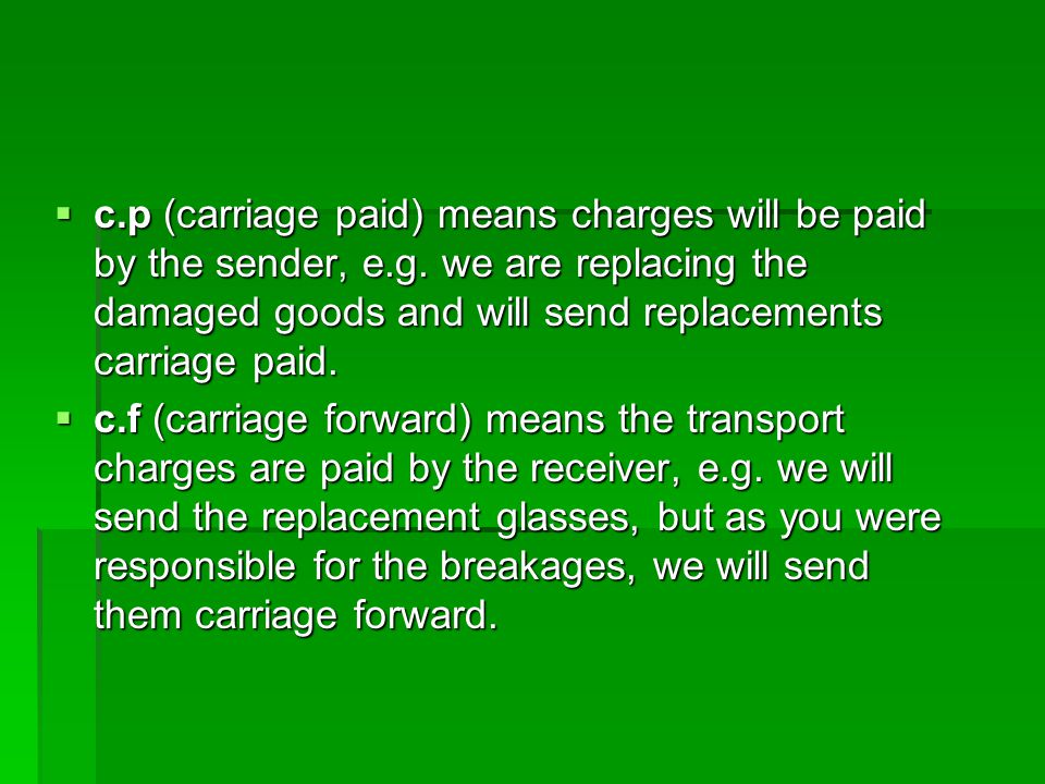c. p (carriage paid) means charges will be paid by the sender, e. g