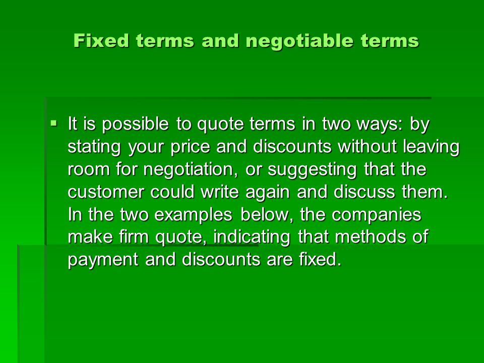 Fixed terms and negotiable terms