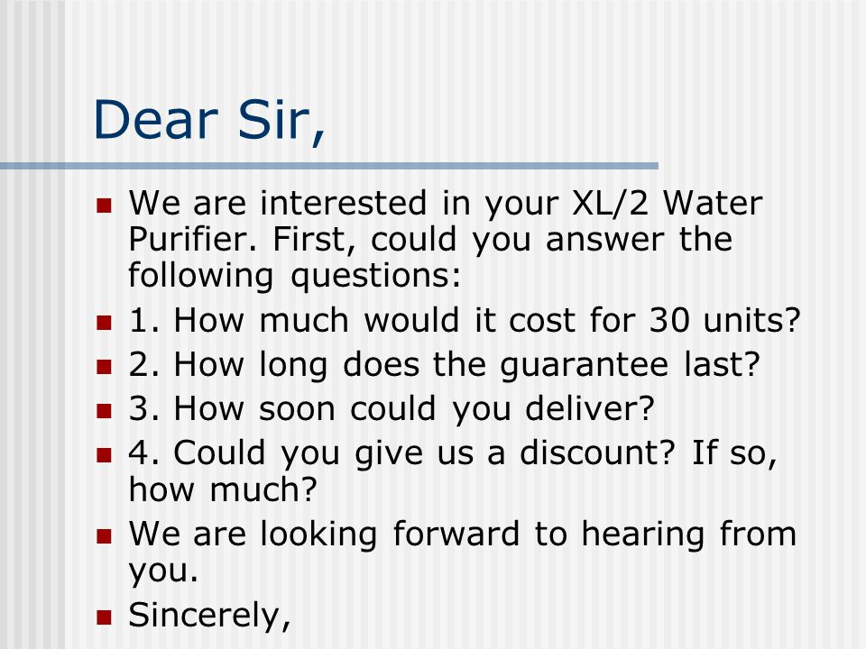 Dear Sir, We are interested in your XL/2 Water Purifier. First, could you answer the following questions: