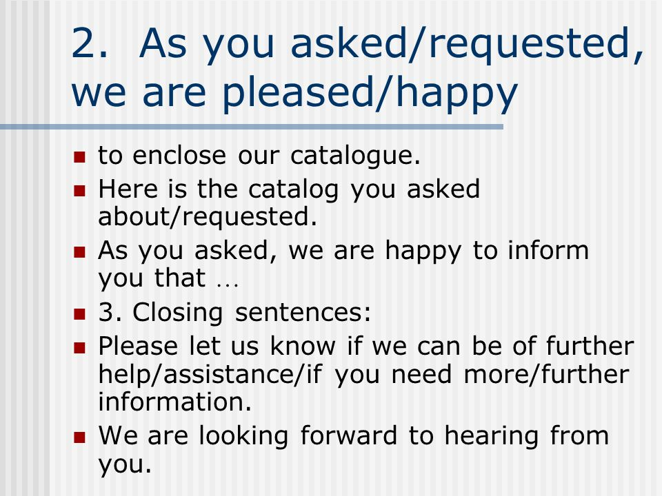 2. As you asked/requested, we are pleased/happy