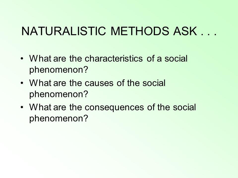 NATURALISTIC METHODS ASK . . .
