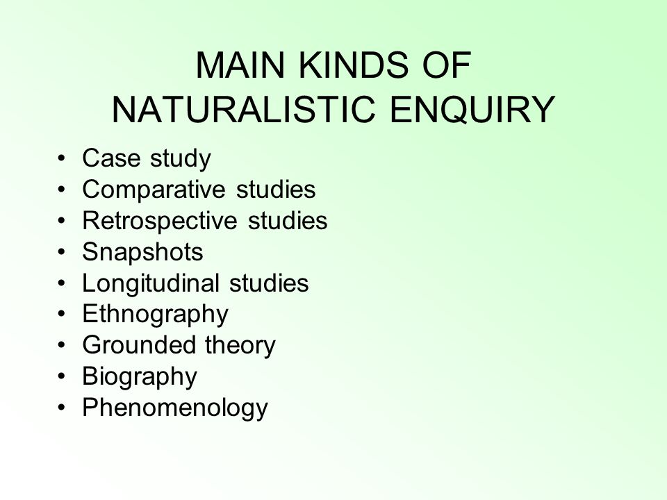 MAIN KINDS OF NATURALISTIC ENQUIRY