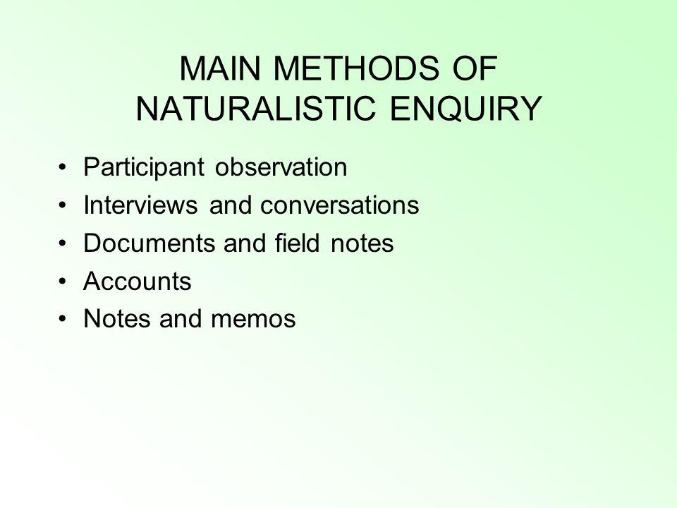 MAIN METHODS OF NATURALISTIC ENQUIRY