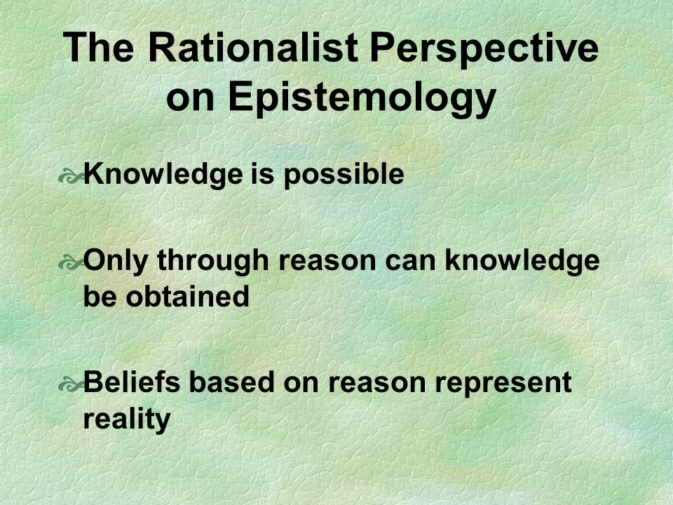 The Rationalist Perspective on Epistemology