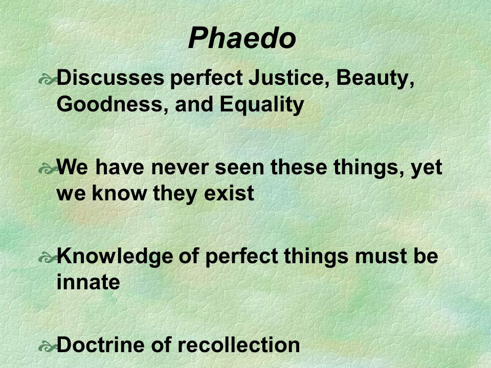 Phaedo Discusses perfect Justice, Beauty, Goodness, and Equality