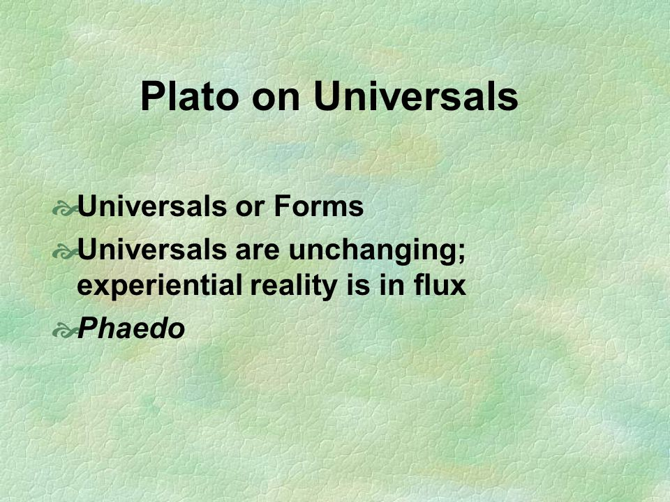 Plato on Universals Universals or Forms