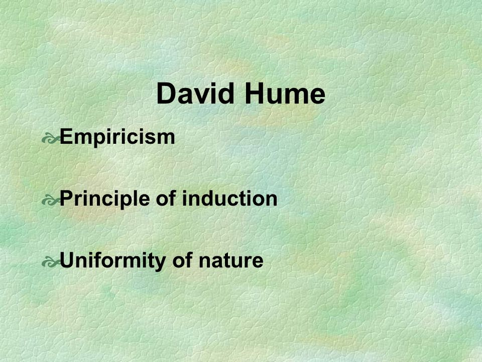David Hume Empiricism Principle of induction Uniformity of nature