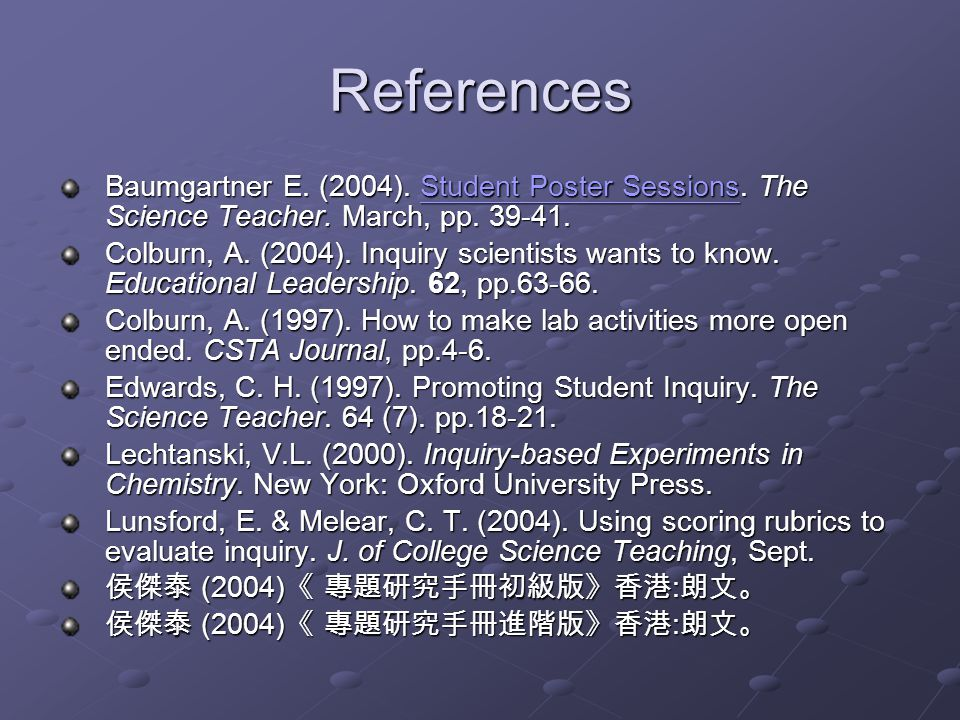 References Baumgartner E. (2004). Student Poster Sessions. The Science Teacher. March, pp. 39-41.