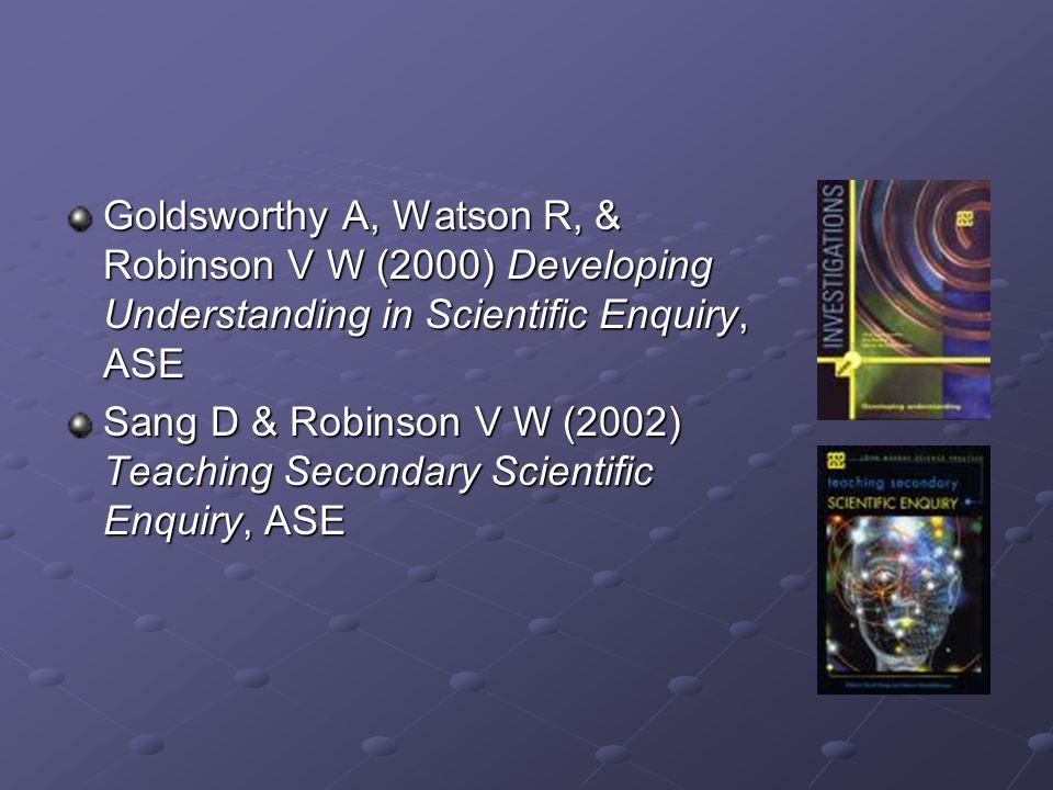Goldsworthy A, Watson R, & Robinson V W (2000) Developing Understanding in Scientific Enquiry, ASE