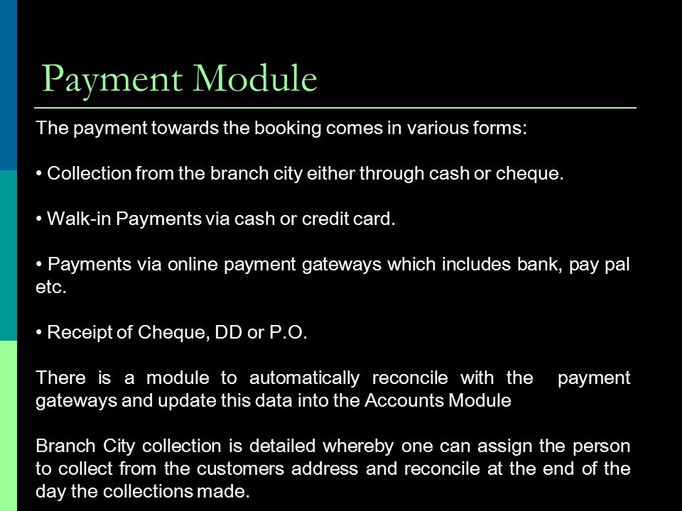 Payment Module The payment towards the booking comes in various forms: