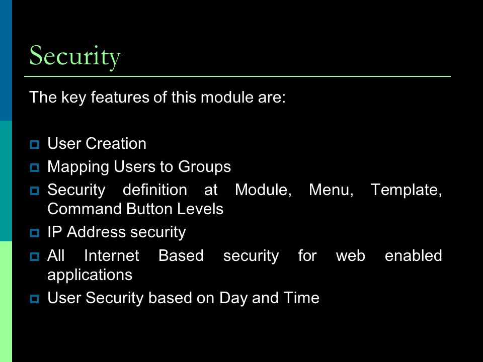 Security The key features of this module are: User Creation