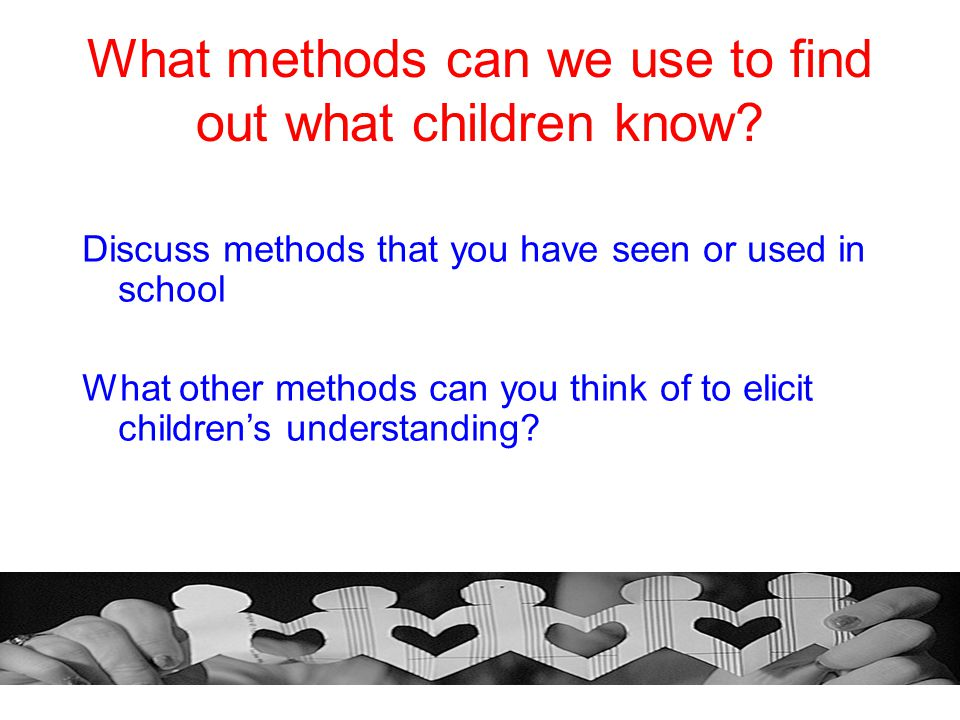 What methods can we use to find out what children know
