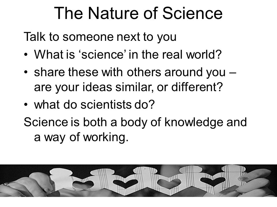 The Nature of Science Talk to someone next to you