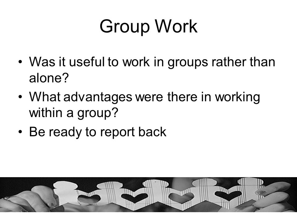 Group Work Was it useful to work in groups rather than alone
