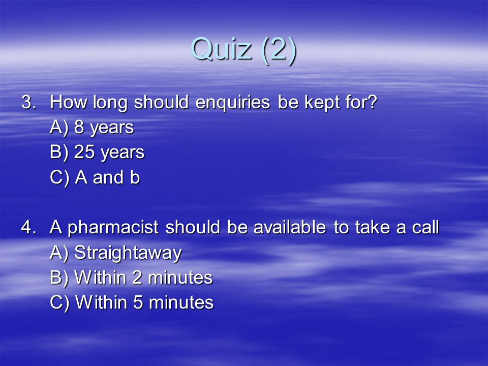 Quiz (2) 3. How long should enquiries be kept for A) 8 years