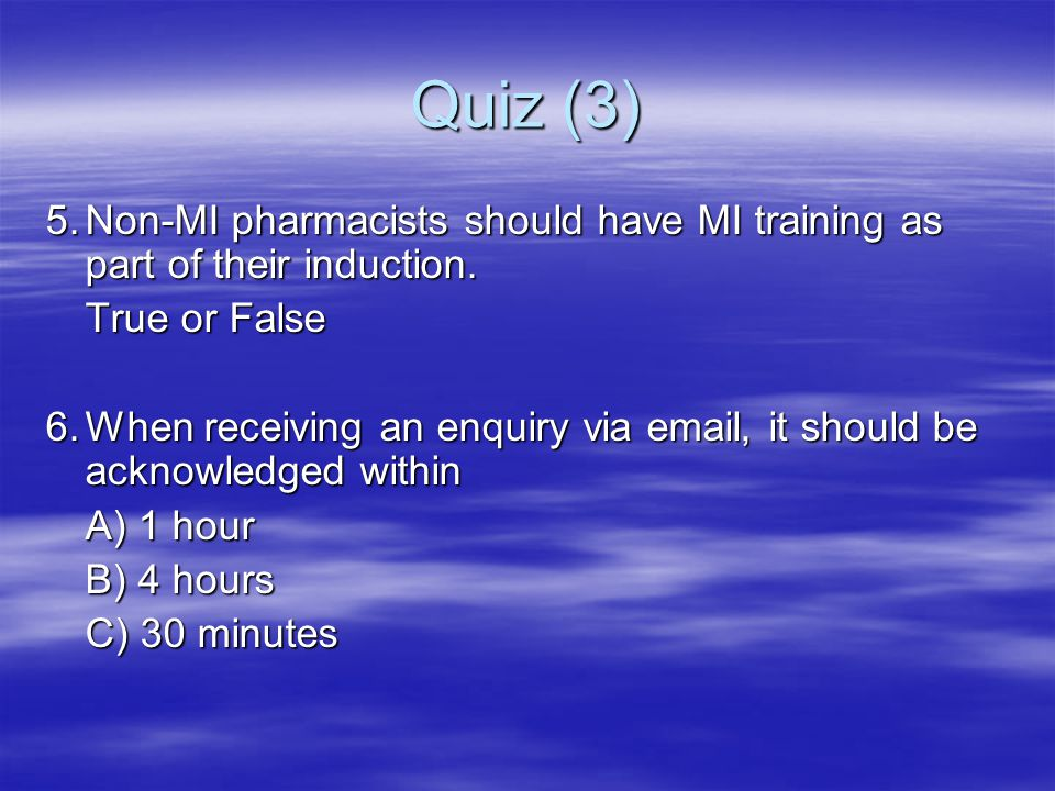 Quiz (3) 5. Non-MI pharmacists should have MI training as part of their induction. True or False.