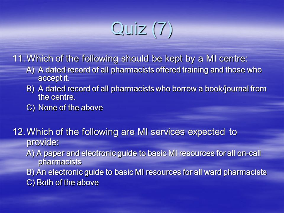 Quiz (7) 11. Which of the following should be kept by a MI centre: