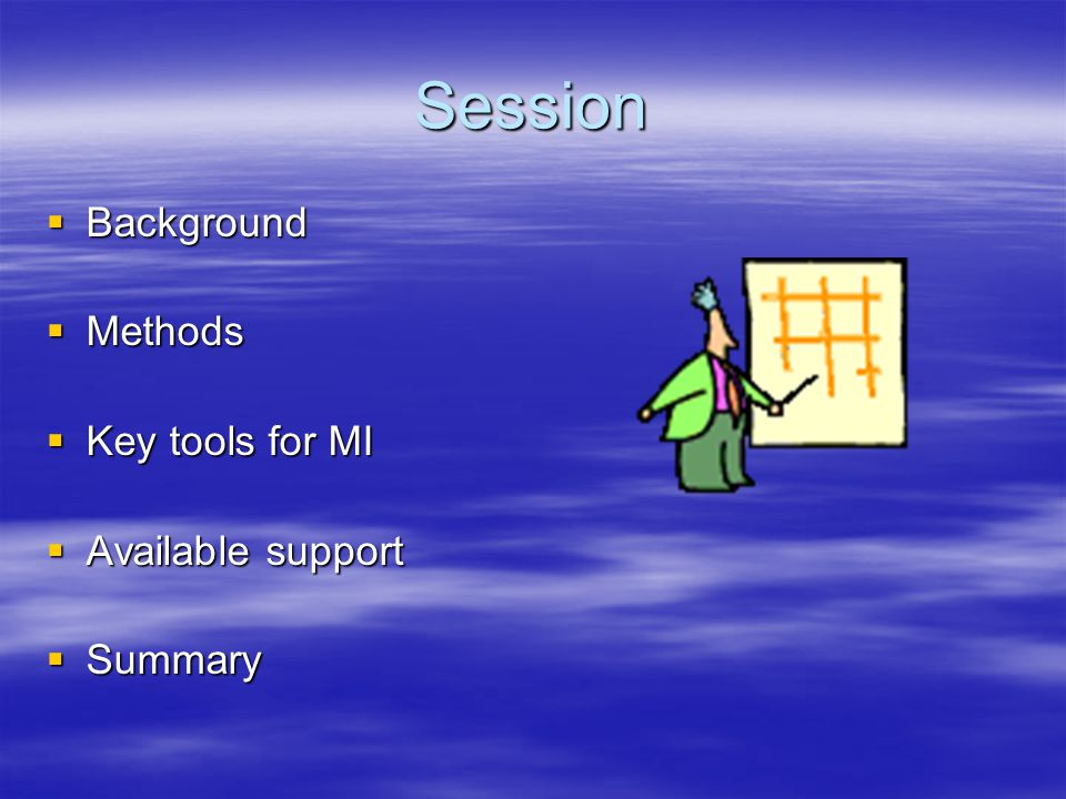 Session Background Methods Key tools for MI Available support Summary