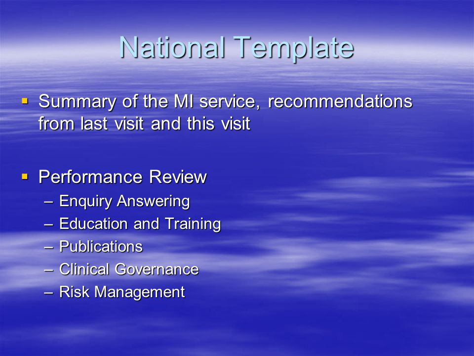 National Template Summary of the MI service, recommendations from last visit and this visit. Performance Review.