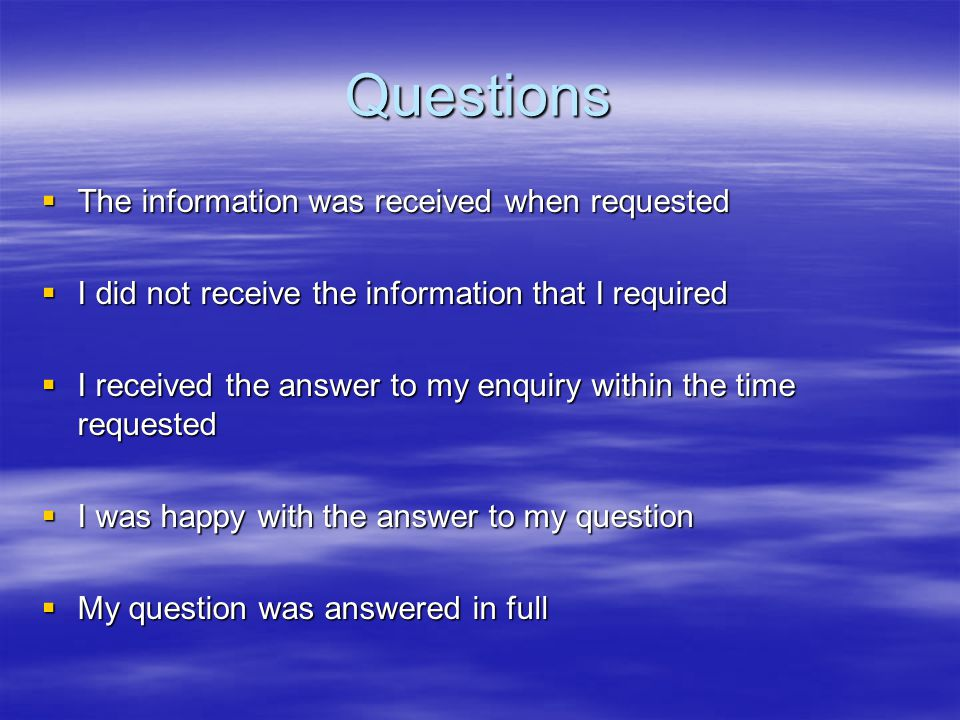 Questions The information was received when requested