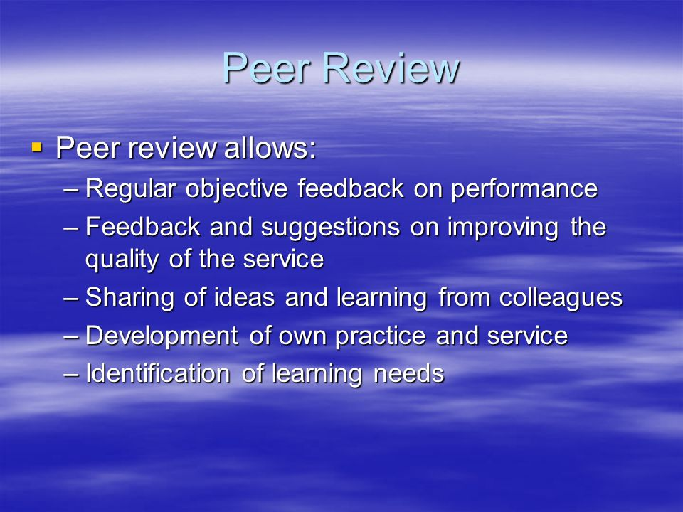 Peer Review Peer review allows: