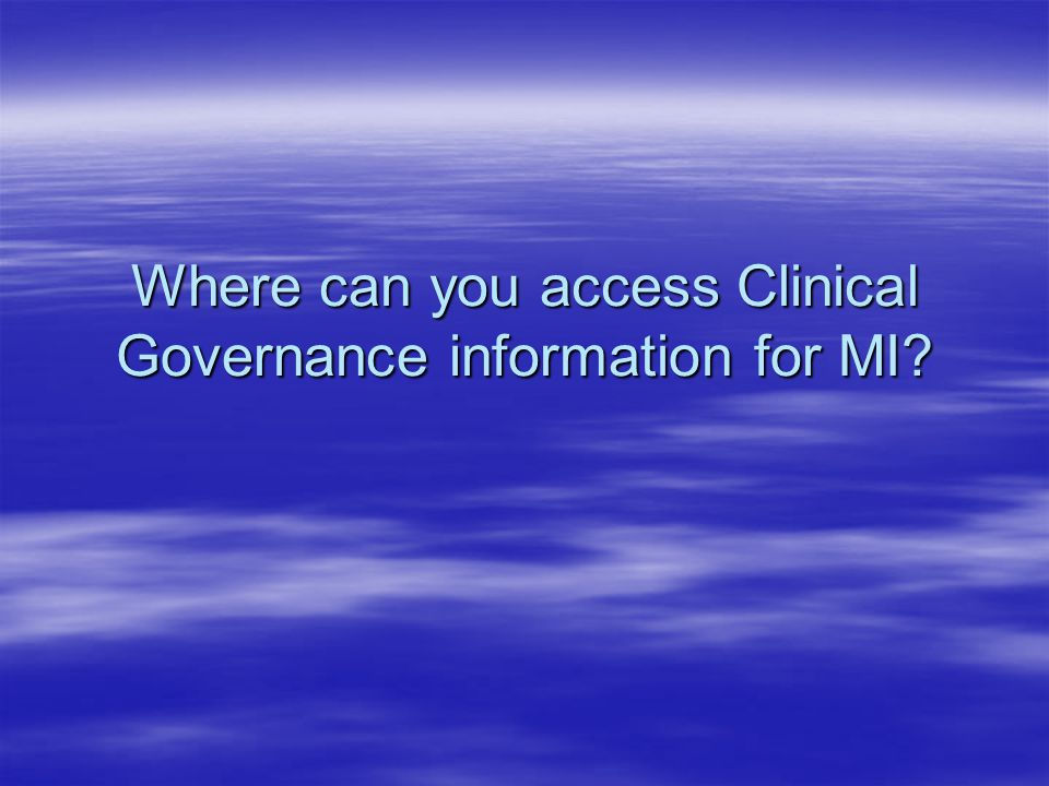 Where can you access Clinical Governance information for MI