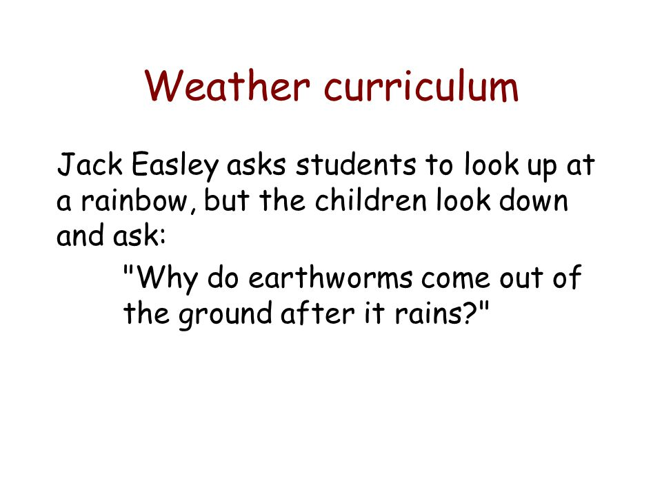 Weather curriculum Jack Easley asks students to look up at a rainbow, but the children look down and ask: