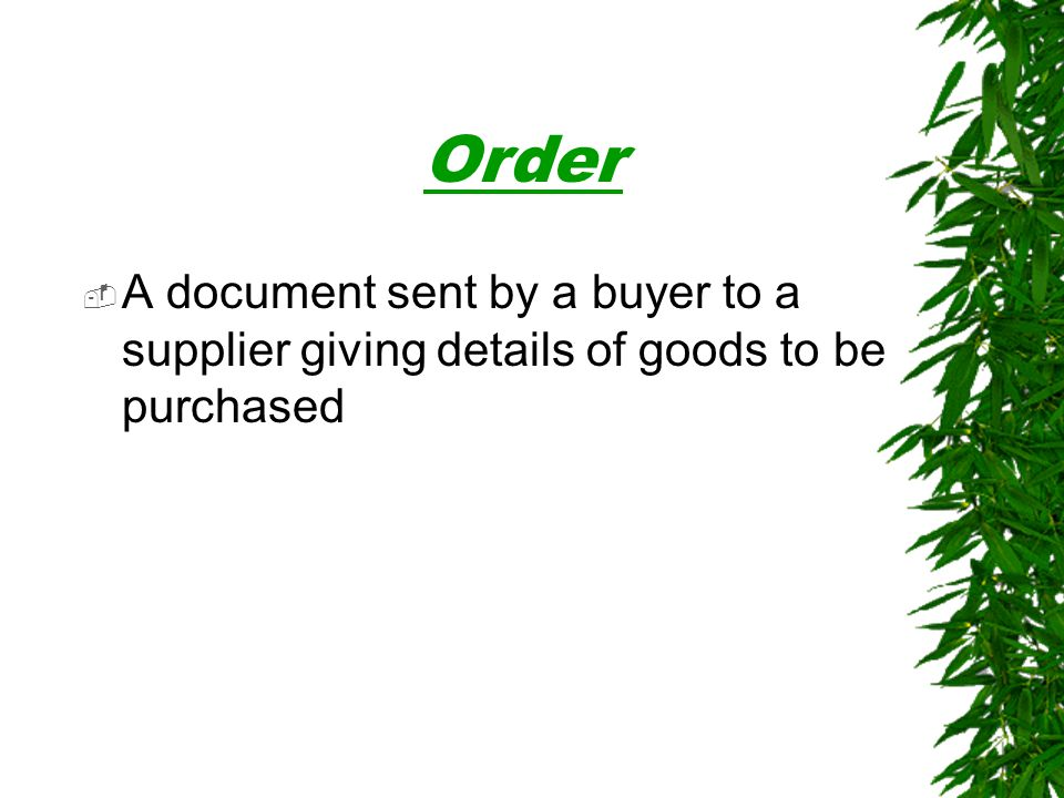 Order A document sent by a buyer to a supplier giving details of goods to be purchased