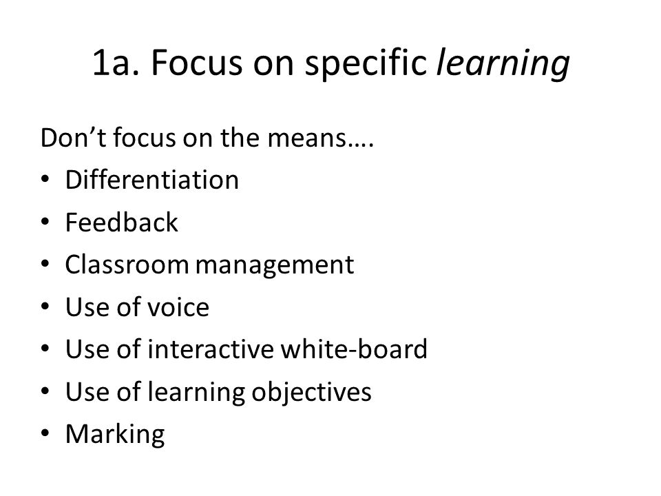 1a. Focus on specific learning