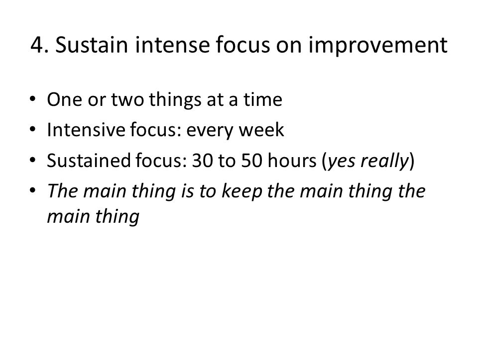 4. Sustain intense focus on improvement