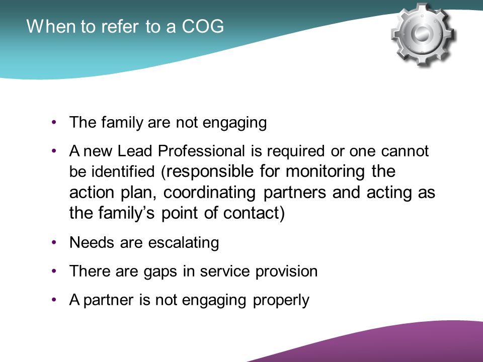 When to refer to a COG The family are not engaging